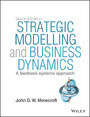 Strategic Modelling and Business Dynamics + Website - A feedback systems approach
