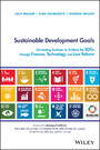 Sustainable Development Goals - Harnessing Business to Achieve the SDGs through Finance, Technology and Law Reform