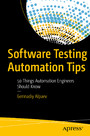 Software Testing Automation Tips - 50 Things Automation Engineers Should Know
