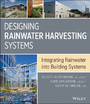 Designing Rainwater Harvesting Systems - Integrating Rainwater into Building Systems